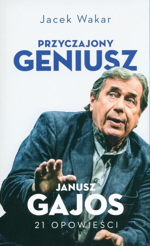okładka Przyczajony geniusz Janusz Gajos 21 opowieści, Książka | Wakar Jacek