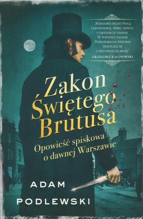 okładka Zakon Świętego Brutusa Opowieść spiskowa o dawnej Warszawie, Książka | Podlewski Adam