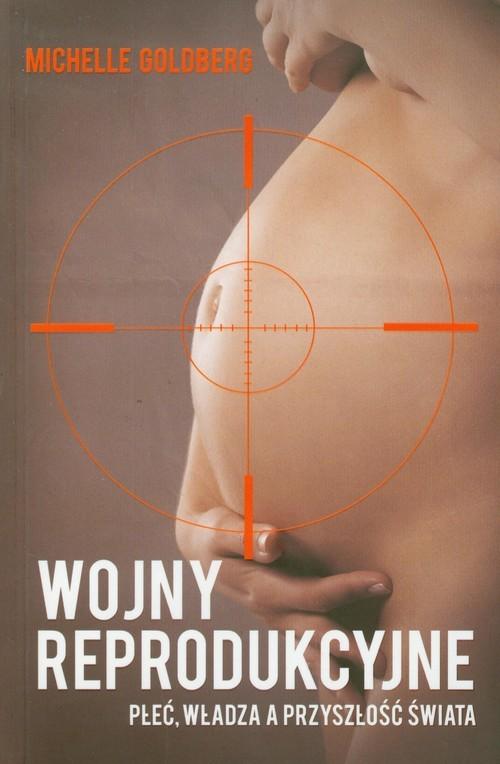 okładka Wojny reprodukcyjne Płeć, władza a przyszłość świata, Książka | Goldberg Michelle