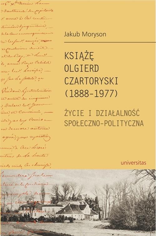 okładka Książę Olgierd Czartoryski (1888-1977) Życie i działalność społeczno-polityczna, Książka | Moryson Jakub
