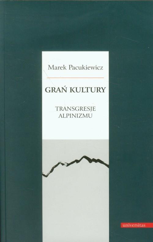 okładka Grań kultury Transgresje alpinizmu, Książka | Pacukiewicz Marek