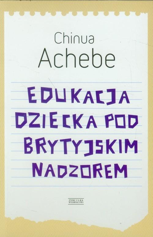 okładka Edukacja dziecka pod brytyjskim nadzorem, Książka | Achebe Chinua