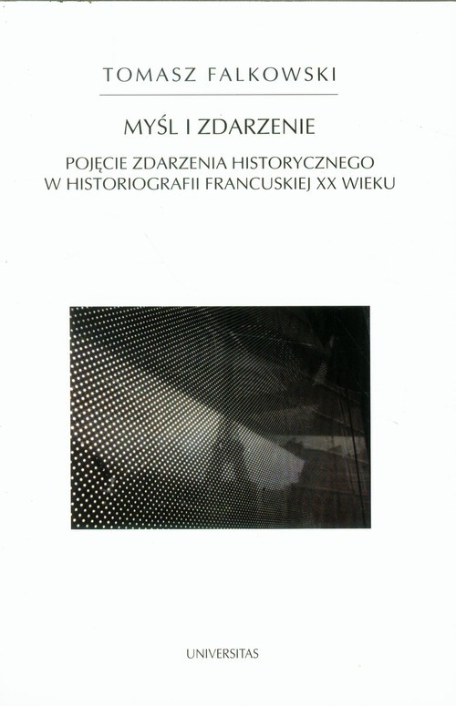 okładka Myśl i zdarzenie Pojęcie zdarzenia historycznego w historiografii francuskiej XX wiekuksiążka      Falkowski Tomasz