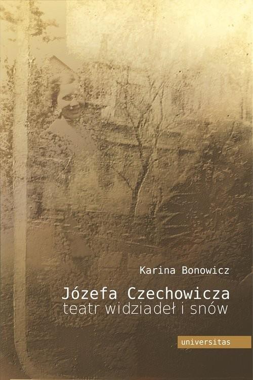 okładka Józefa Czechowicza teatr widziadeł i snów Studium psychoanalityczne twórczości poetyckiej, Książka | Karina Bonowicz