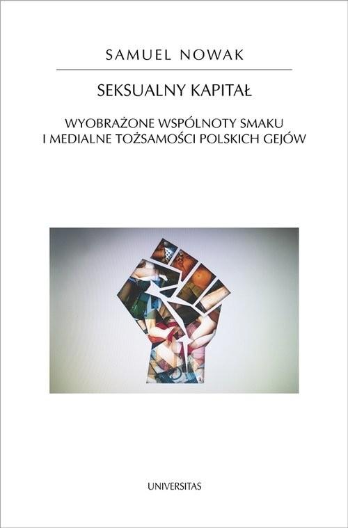 okładka Seksualny kapitał Wyobrażone wspólnoty smaku i medialne tożsamości polskich gejówksiążka |  | Nowak Samuel