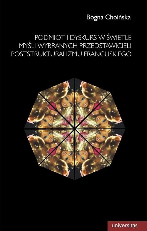 okładka Podmiot i dyskurs w świetle myśli wybranych przedstawicieli poststrukturalizmu francuskiego, Książka | Choińska Bogna