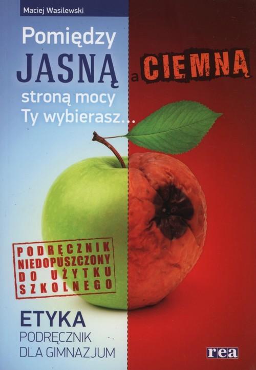 okładka Etyka Pomiędzy jasną i ciemną stroną mocy Ty wybierasz Podręcznik Gimnazjum, Książka | Wasilewski Maciej
