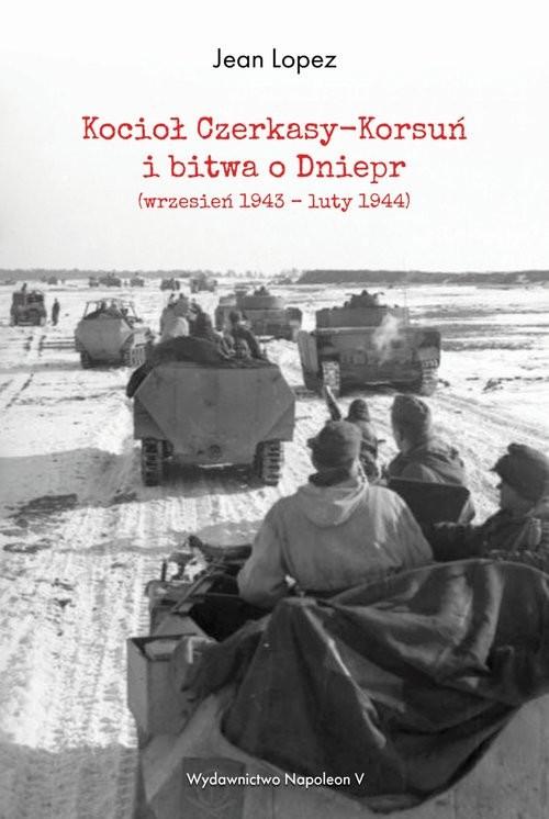 okładka Kocioł Czerkasy-Korsuń i bitwa o Dniepr (wrzesień 1943 - luty 1944), Książka   Jean  Lopez