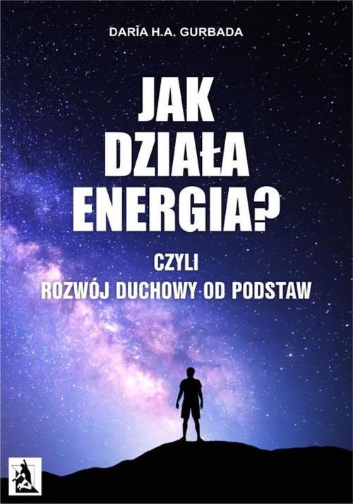 okładka Jak działa energia? czyli rozwój duchowy od podstaw, Książka   Daria H.A. Gurbada