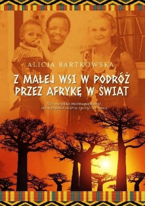 okładka Z małej wsi w podróż przez Afrykę w świat, Książka   Bartkowska Alicja