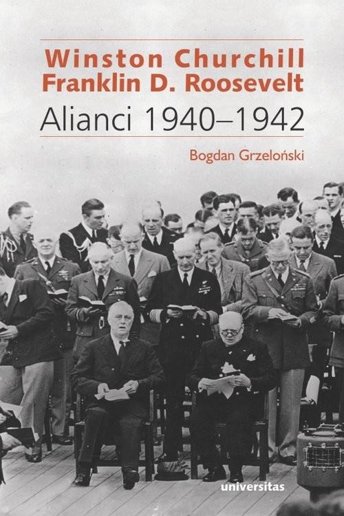 okładka Winston Churchill i Franklin D. Roosevelt. Alianci 1940-1942, Książka   Bogdan  Grzeloński