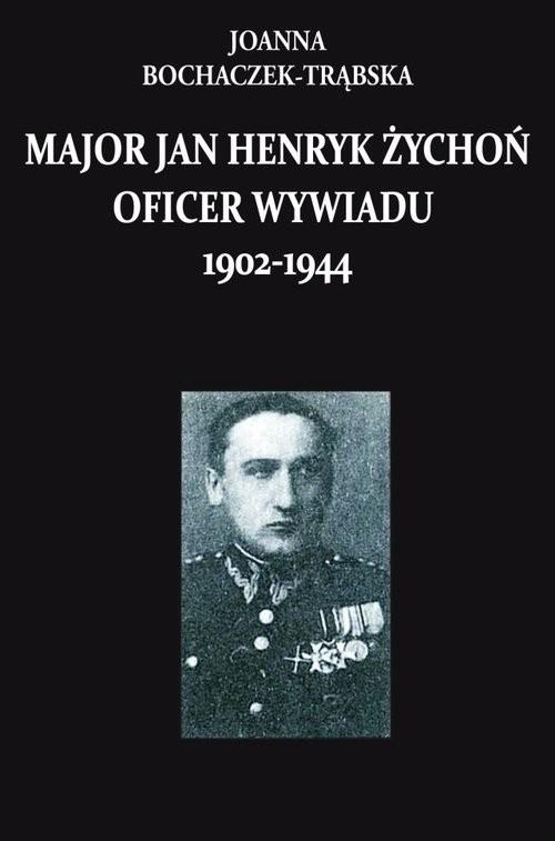okładka Major Jan Henryk Żychoń oficer wywiadu 1902-1944, Książka | Boczaczek-Trąbska Joanna