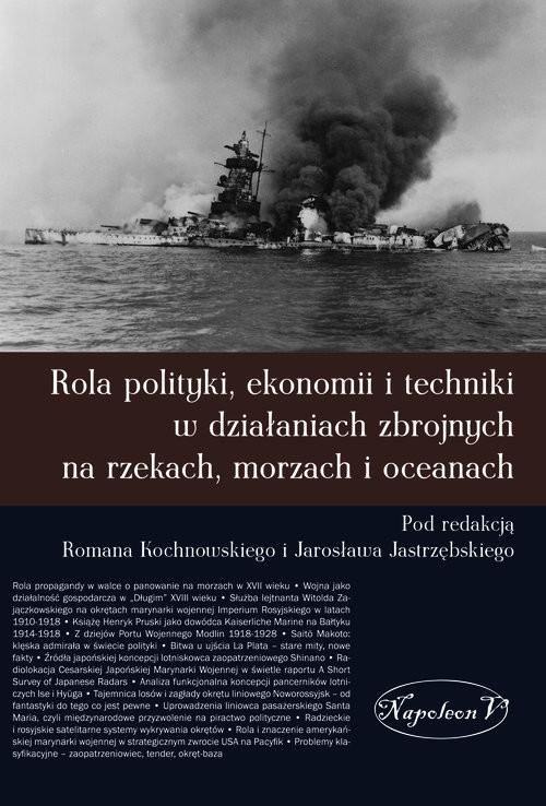 okładka Rola polityki ekonomii i techniki w działaniach zbrojnych na rzekach, morzach i oceanach, Książka |