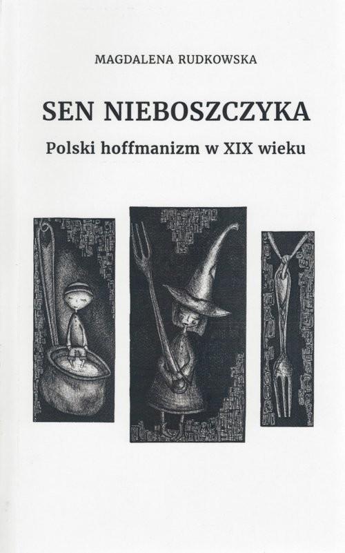okładka Sen nieboszczyka Polski hoffmanizm w XIX wieku, Książka | Rudkowska Magdalena