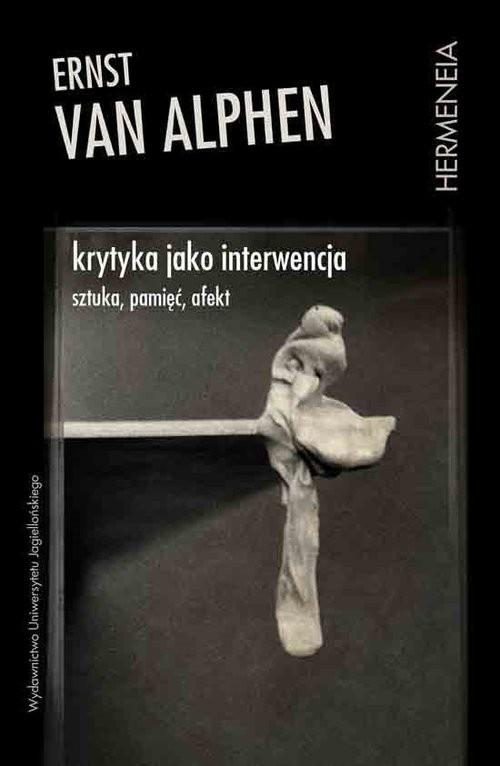 okładka Krytyka jako interwencja Sztuka pamięć afekt, Książka | Alphen Ernst van
