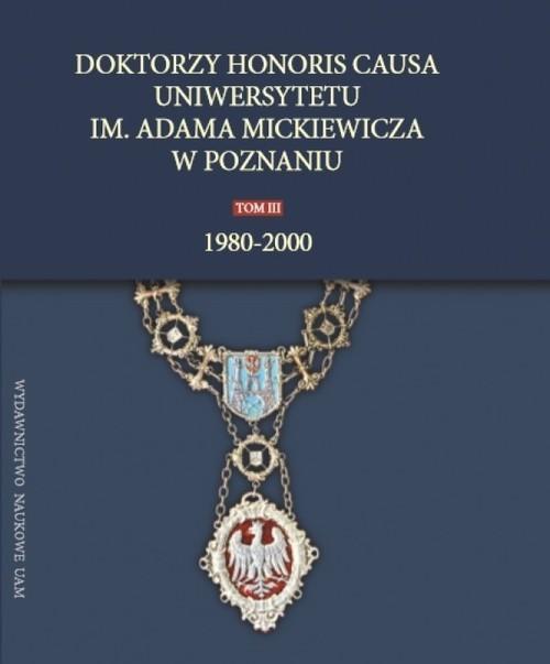 okładka Doktorzy honoris causa Uniwersytetu im. Adama Mickiewicza w Poznaniu, tom III: 1980-2000, Książka |