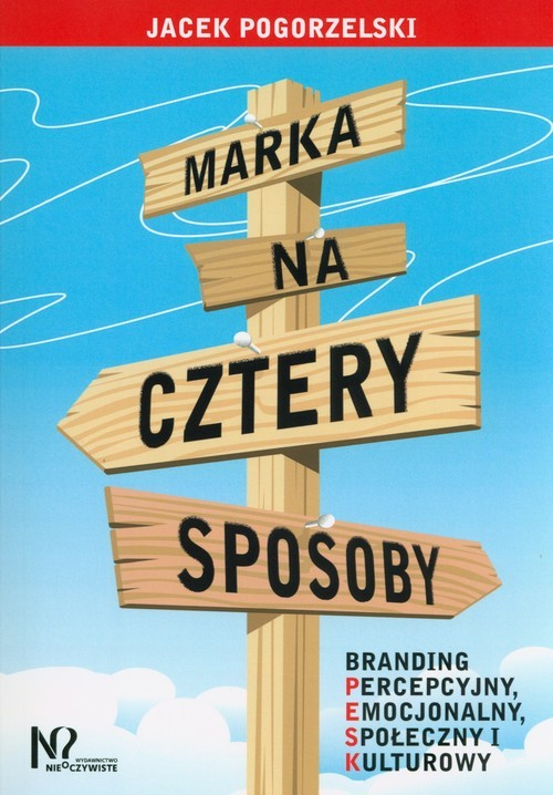 okładka Marka na cztery sposoby Branding percepcyjny, emocjonalny, społeczny i kulturowy, Książka | Pogorzelski Jacek
