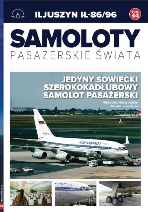 okładka Samoloty pasażerskie świata Tom 44 ILJUSZYN IŁ-86/96, Książka |