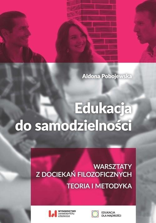 okładka Edukacja do samodzielności Warsztaty z dociekań filozoficznych. Teoria i metodykaksiążka      Pobojewska Aldona