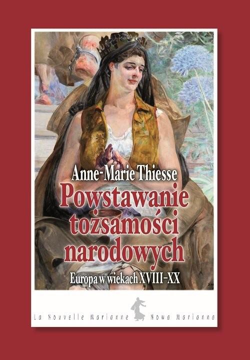 okładka Powstawanie tożsamości narodowych Europa w wiekach XVIII-XX, Książka | Thiesse Anne-Marie