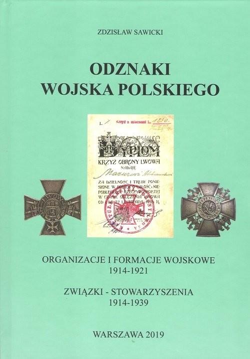 okładka Odznaki Wojska Polskiego. Organizacje i formacje wojskowe 1914-1921, Książka | Zdzisław Sawicki