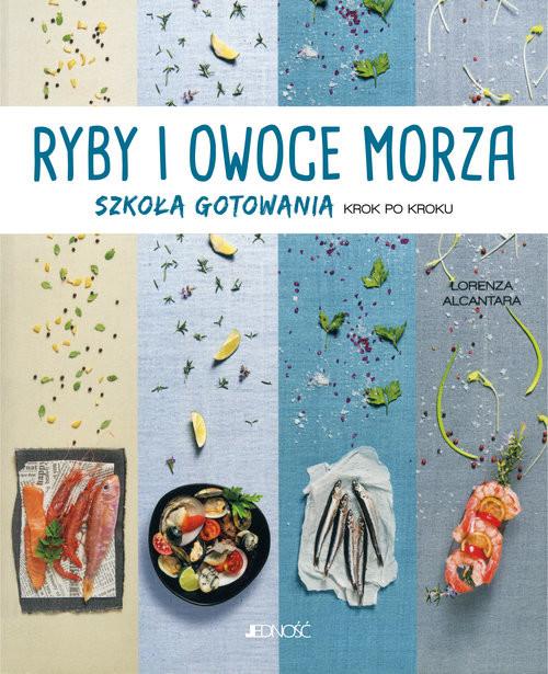 okładka Ryby i owoce morza Szkoła gotowania krok po kroku, Książka | Lorenza Alcantara