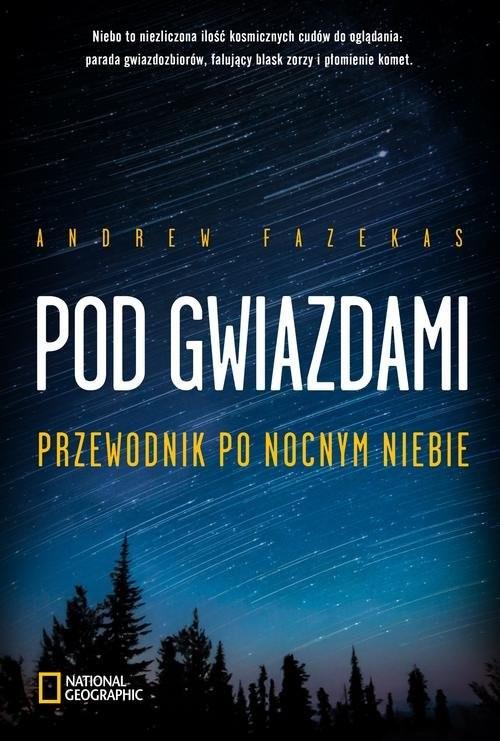 okładka Pod gwiazdami. Przewodnik po nocnym niebie, Książka | Fazekas Andrew