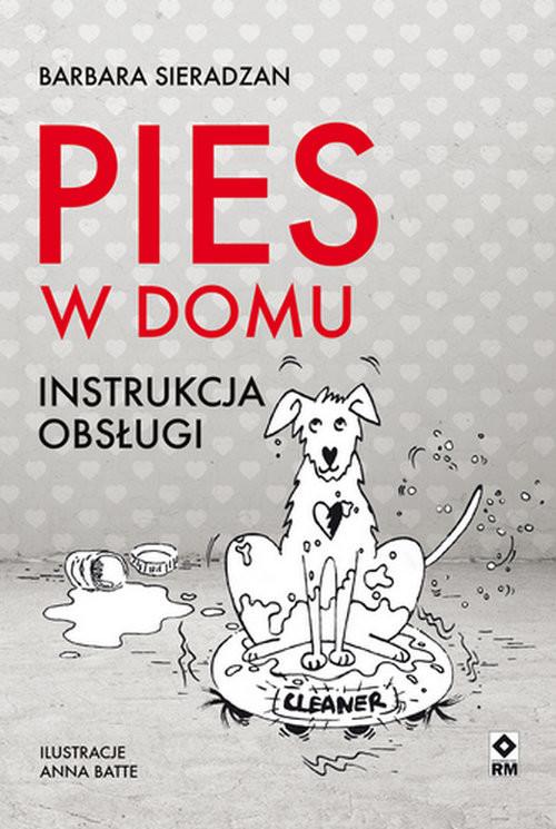 okładka Pies w domu Instrukcja obsługiksiążka |  | Sieradzan Barbara