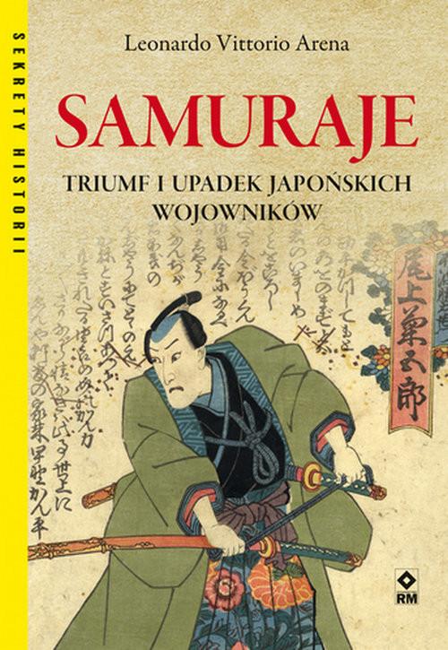 okładka Samuraje. Triumf i upadek japońskich wojowników., Książka   Arena Leonardo