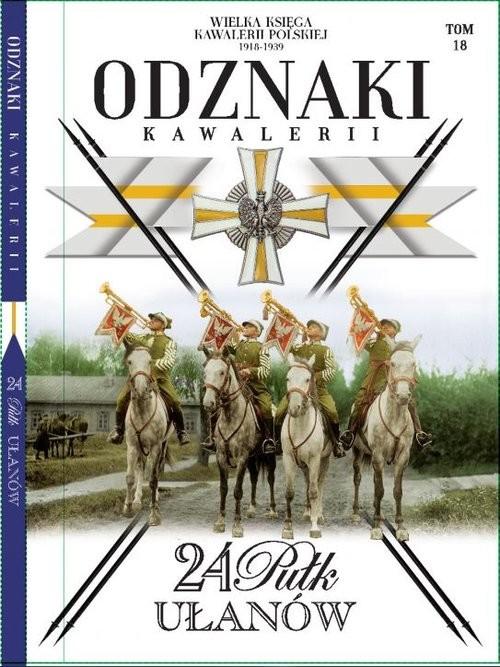 okładka Wielka Księga Kawalerii Polskiej Odznaki Kawalerii Tom 18 24 Pułk Ułanów, Książka |