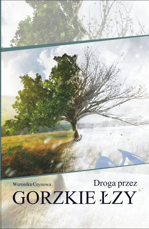 okładka Droga przez gorzkie łzy, Książka | Ceynowa Weronika