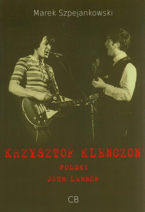 okładka Krzysztof Klenczon - polski John Lennon+ DVD, Książka | Szpejankowski Marek
