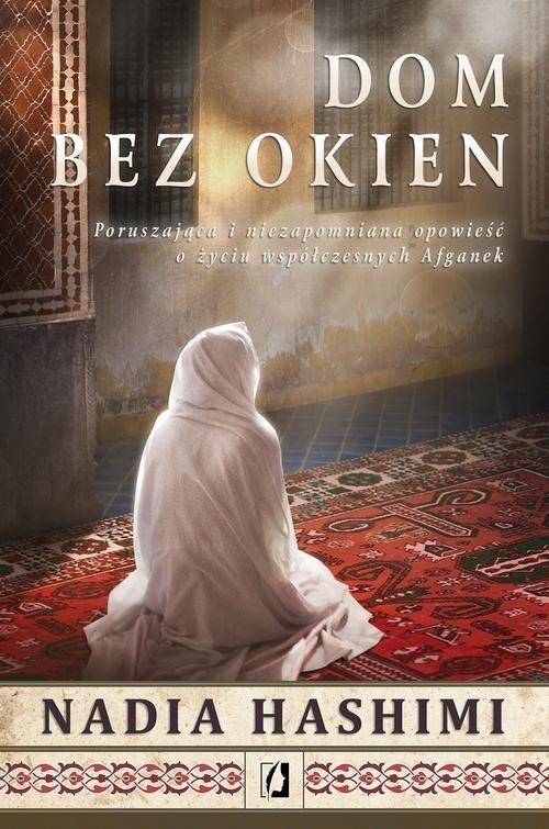 okładka Dom bez okien Poruszająca i niezapomniana opowieść o życiu współczesnych Afganek, Książka | Nadia Hashimi