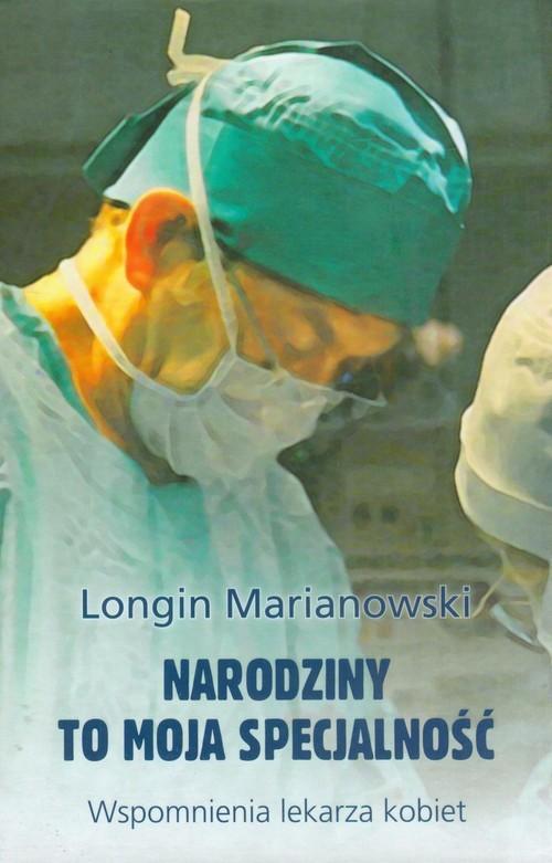 okładka Narodziny to moja specjalność Wspomnienia lekarza kobiet, Książka | Marianowski Longin