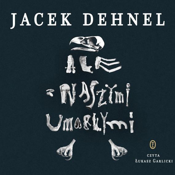 okładka Ale z naszymi umarłymiaudiobook | MP3 | Jacek Dehnel