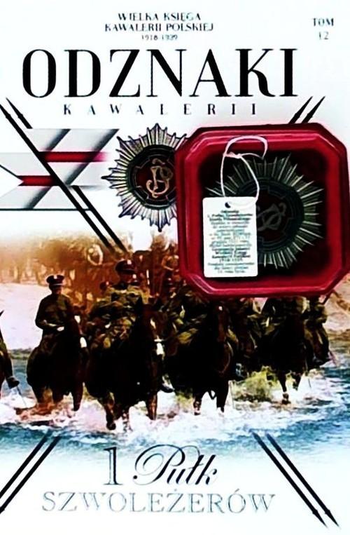 okładka Wielka Księga Kawalerii Polskiej 1918-1939 Odznaki Kawalerii Tom 12 1 Pułk Szwoleżerów, Książka |