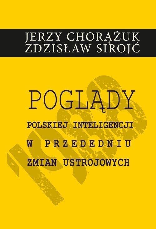 okładka Poglądy polskiej inteligencji w przededniu zmian ustrojowych, Książka | Jerzy Chorążuk, Zdzisław Sirojć