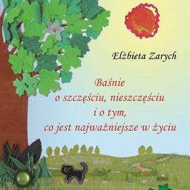 okładka Baśnie o szczęściu i nieszczęściu i o tym, co jest najważniejsze w życiu, Audiobook | Zarych Elżbieta