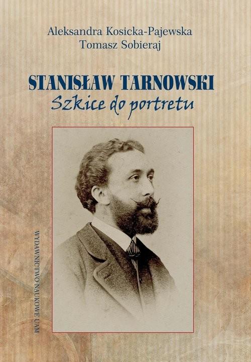 okładka Stanisław Tarnowski Szkice do portretu, Książka | Aleksandra Kosicka-Pajewska, Tomasz  Sobieraj