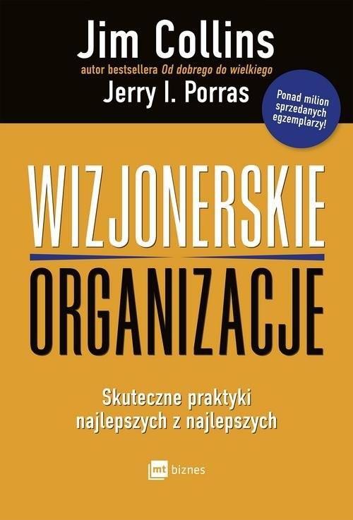 okładka Wizjonerskie organizacje Skuteczne praktyki najlepszych z najlepszychksiążka |  | Jim Collins, Jerry I. Porras