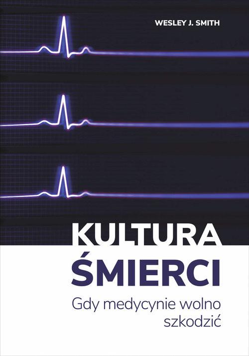 okładka Kultura śmierci Gdy medycynie wolno szkodzić, Książka | J. Smith Wesley
