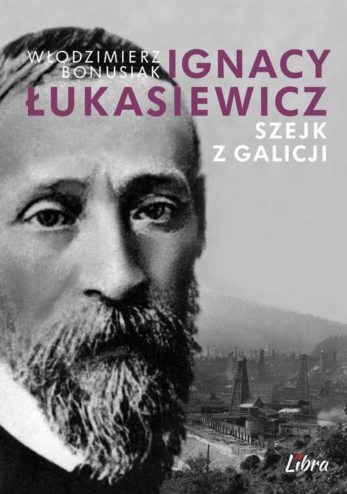 okładka Ignacy Łukasiewicz Szejk z Galicji, Książka | Bonusiak Włodzimierz