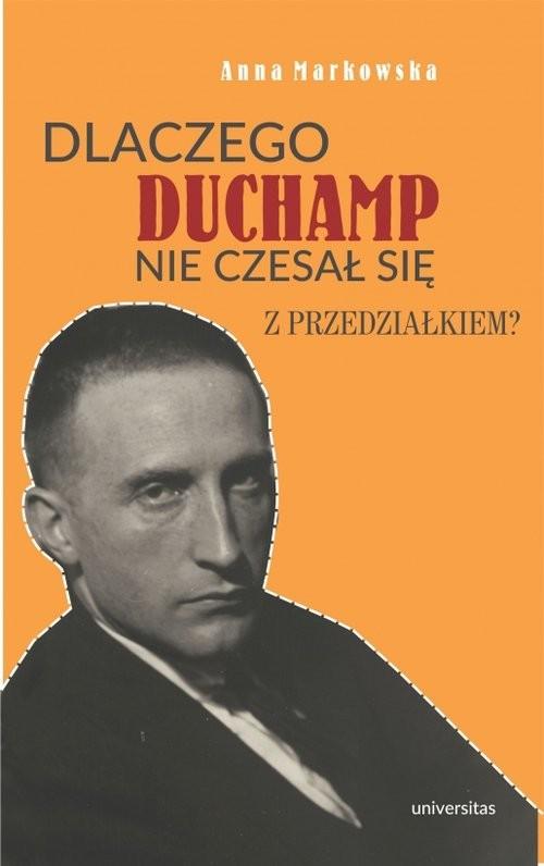 okładka Dlaczego Duchamp nie czesał się z przedziałkiem?, Książka | Markowska Anna