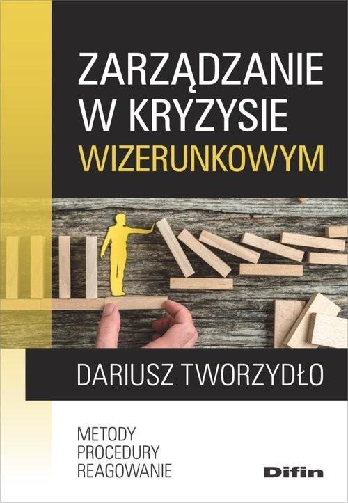 okładka Zarządzanie w kryzysie wizerunkowym Metody, procedury, reagowanie, Książka | Tworzydło Dariusz
