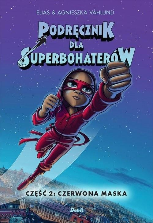 okładka Podręcznik dla superbohaterów Tom 2 Czerwona maska, Książka   Elias & Agnes Vahlund