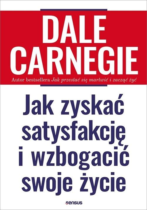 okładka Jak zyskać satysfakcję i wzbogacić swoje życie, Książka   Dale Carnegie
