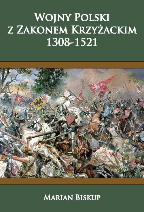 okładka Wojny Polski z zakonem krzyżackim (1308-1521), Książka | Marian Biskup