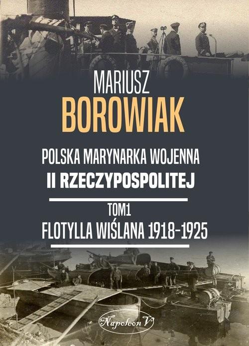 okładka Flotylla Wiślana 1918-1925, Książka | Borowiak Mariusz
