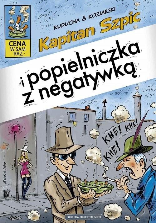 okładka Kapitan Szpic i popielniczka z negatywką / Ongrys, Książka | Artur Ruducha, Daniel Koziarski