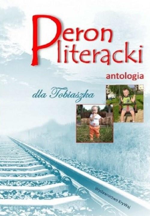 okładka Peron literacki dla Tobiaszka Antologia / Krywaj, Książka | Praca Zbiorowa